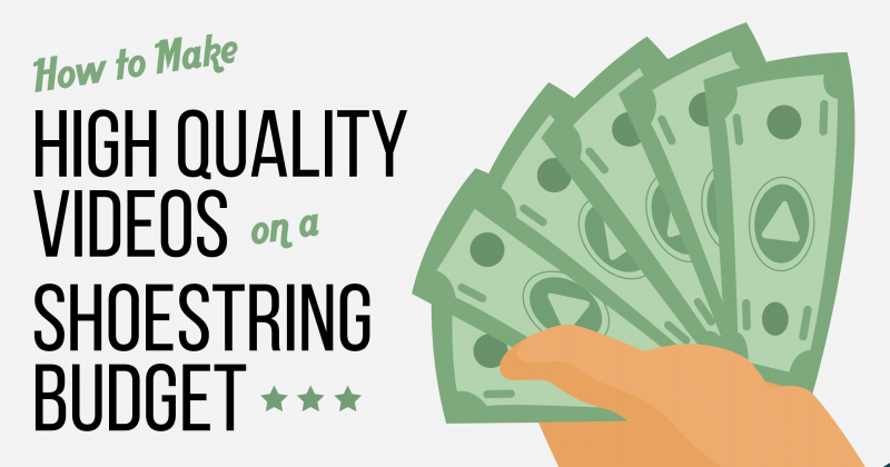 How-To-Produce-High-Quality-Videos-On-A-ShoeString-Budget